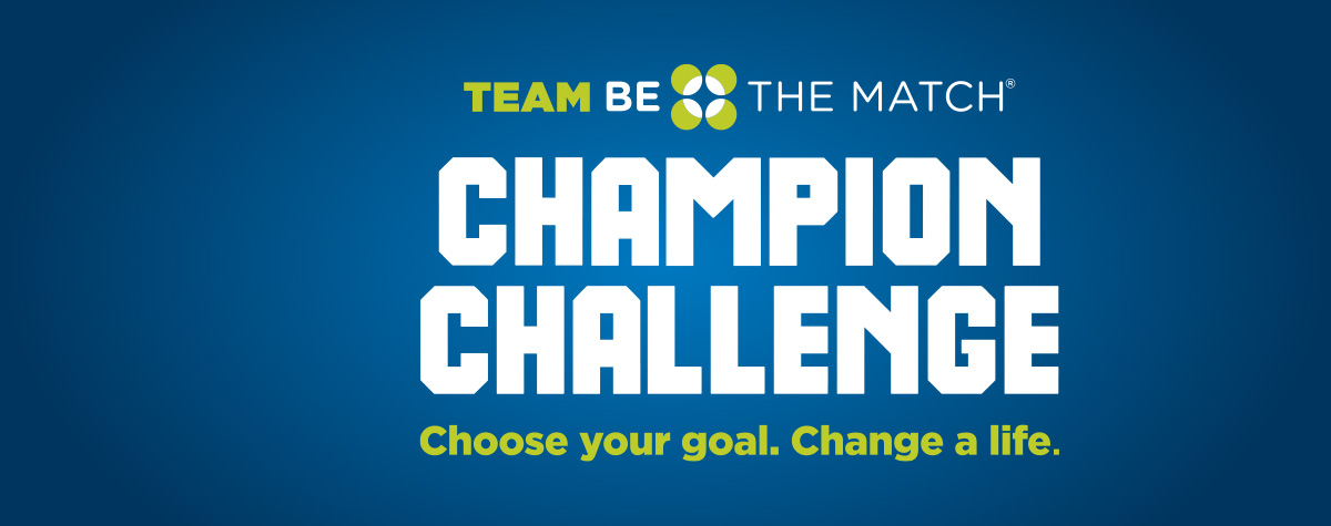 Team Be The Match Champion Challenge. Choose your goal. Save a life.